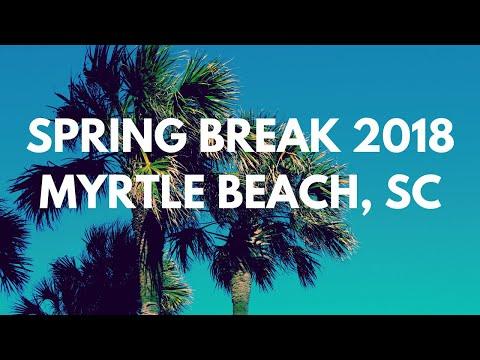 SPRING BREAK 2018 MYRTLE BEACH, SC