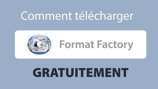 Comment télécharger Format Factory (TUTO)