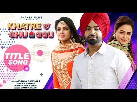 Jordan Sandhu   Gurlez Akhtar   Diljott   Khatre Da Ghuggu   Title Song   Bunty Bains   Davvy Singh