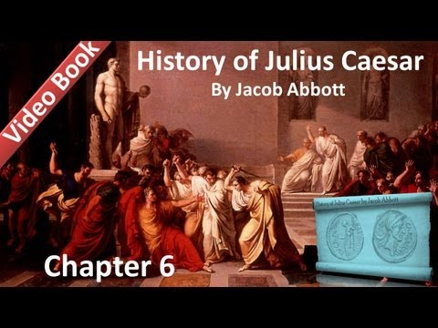 Chapter 06 - History of Julius Caesar by Jacob Abbott