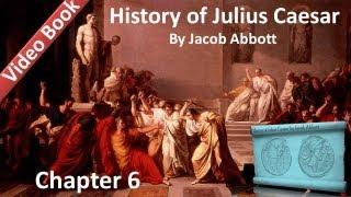 Chapter 06 - History of Julius Caesar by Jacob Abbott