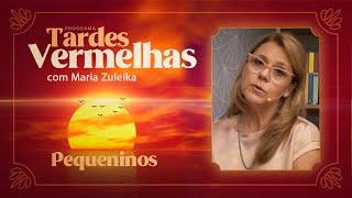 Pequeninos | Tardes Vermelhas | Maria Zuleika | IPP TV