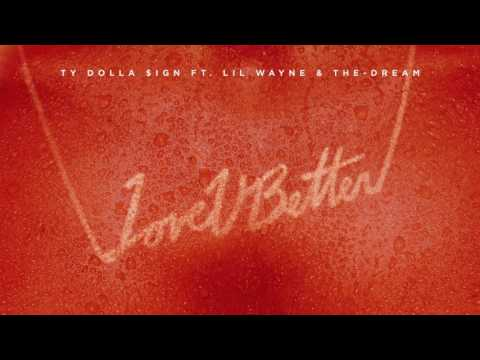 Ty Dolla Sign - Love U Better Feat. Lil Wayne & The - Dream