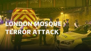 London mosque terror attack: What we know so far