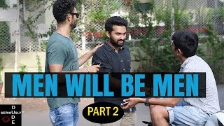 DUDE SERIOUSLY | MEN WILL BE MEN PART - 2