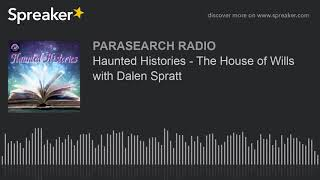 Haunted Histories - The House of Wills with Dalen Spratt