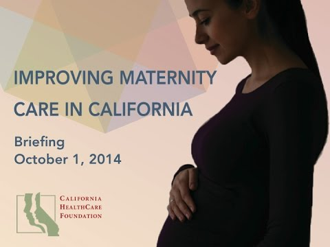 chcf-sacramento-policy-briefing---improving-maternity-care-in-california-oct-1,-2014