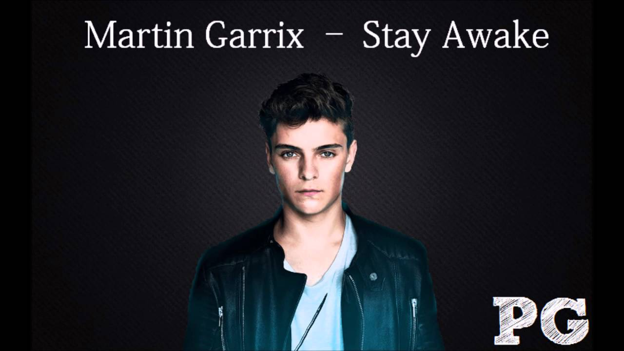 martin garrix stay awake martin garrix stay awake