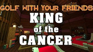 KING OF THE CANCER - Golf With Your Friends - InvaderMEEN