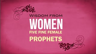 Wisdom from Women - Five Fine Female Prophets