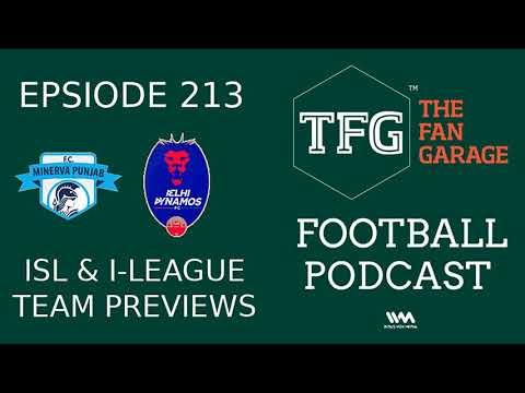 TFG Indian Football Ep.213: ISL & I-League Team Previews - Minerva Punjab FC & Delhi Dynamos
