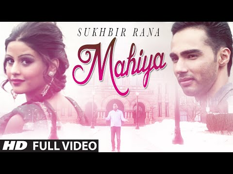 """Mahiya"" Full Video Song   Sukhbir Rana   Latest Punjabi Song"