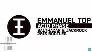 Emmanuel Top - Acid Phase (Balthazar & JackRock 2013 Bootleg)
