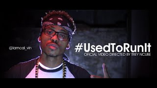 Cal_Vin - Used To Run It (Official Music Video) Directed by  Trey Ncube