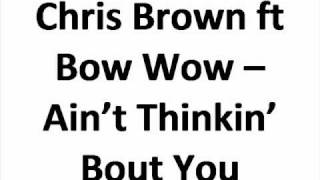 Repeat youtube video Chris Brown ft Bow Wow - Ain't Thinkin' Bout You