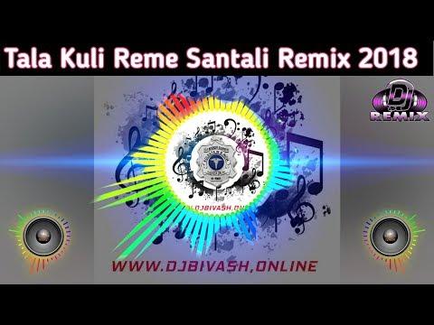 New Santali Dj Song 2018 || Tala Kuli Reme Remix Dj Dholki Pad Mixed