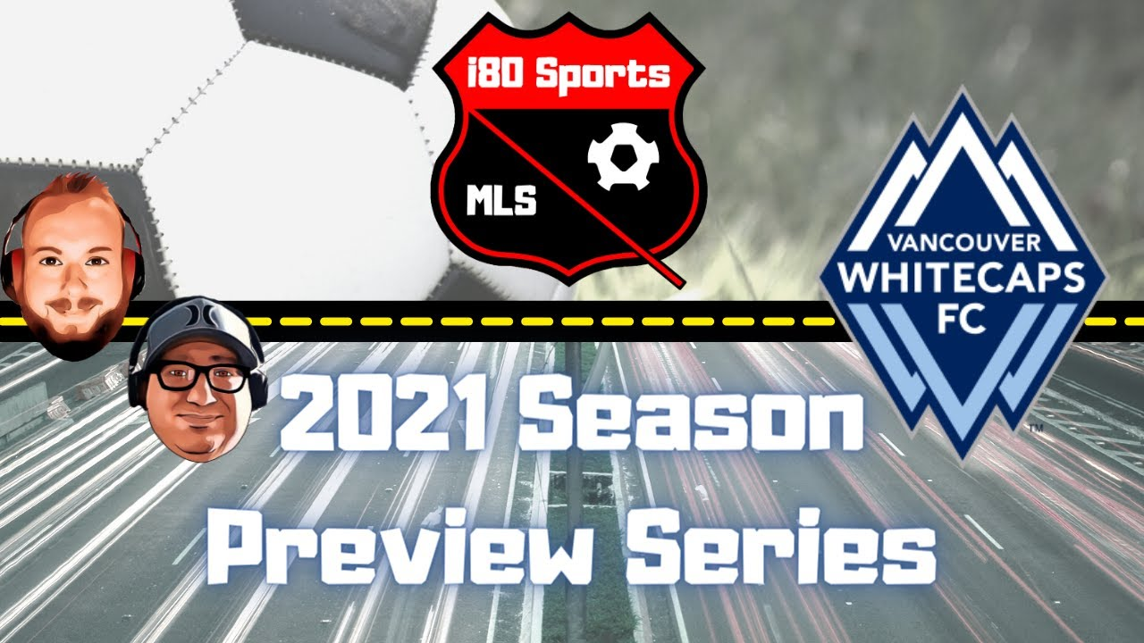 Vancouver Whitecaps Season Preview 2021- with special guest Gideon Hill