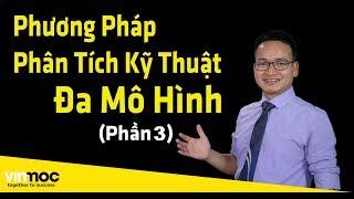 [LÀM GIÀU TỪ ĐẦU TƯ] Phương pháp Phân tích kỹ thuật Đa mô hình (Phần 3)  | Phạm Thành Biên