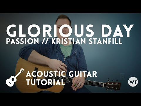 Glorious Day (Passion, Kristian Stanfill) - acoustic guitar tutorial