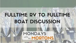 From RV to Boat? Pros, Cons, & Similarities to Full Time RV Living - Mondays w/ the Mortons S2E2