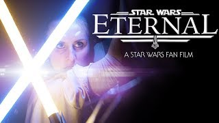ETERNAL - A Star Wars Fan Film (2017)