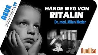 Hände weg vom Ritalin! - Dr. med. Milan Meder