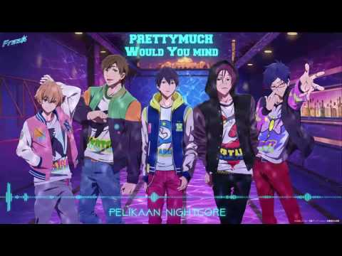 ◄Nightcore► PRETTYMUCH - Would You Mind