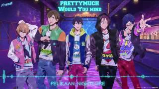 Video ◄Nightcore► PRETTYMUCH - Would You Mind download MP3, 3GP, MP4, WEBM, AVI, FLV Februari 2018