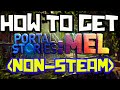 How To Get Portal Stories: Mel (NON-STEAM)