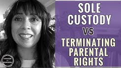 Sole Custody vs Termination of Parental Rights