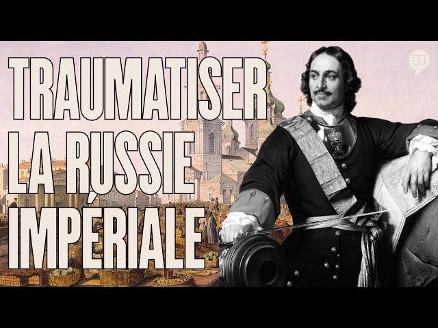 Comment Pierre le Grand a traumatisé la Russie   L'Histoire nous le dira # 162