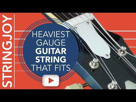 The Heaviest Gauge Guitar String That Fits in a Standard Tuning Peg?