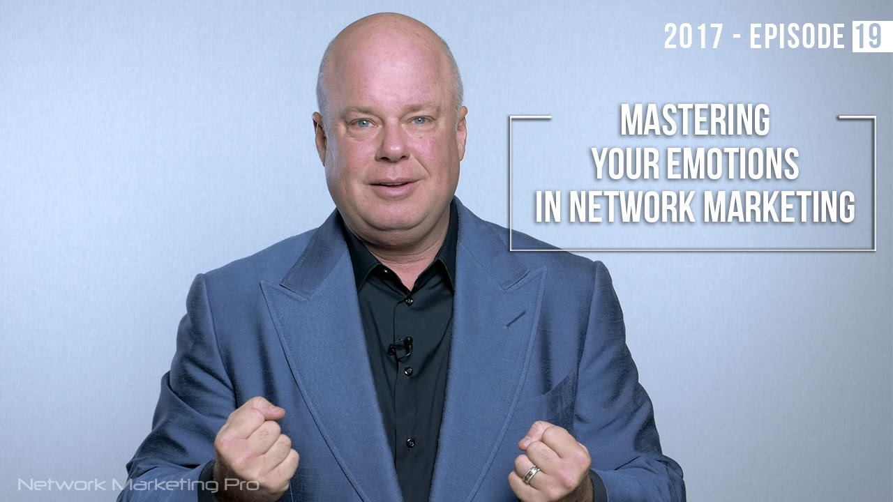 Mastering Your Emotions In Network Marketing - 2017 Episode #19