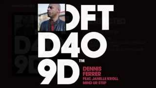 Dennis Ferrer featuring Janelle Kroll 'Mind Ur Step' (Original Mix)