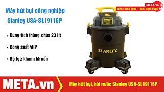 Đánh giá máy hút bụi công nghiệp khô và ướt Stanley USA-SL19116P