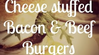 Cheese Stuffed Bacon And Beef Burgers | 3 Easy Steps