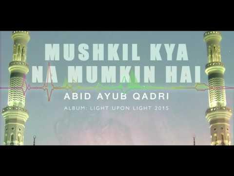 Mushkil Kya Na Mumkin Hai | Abid Ayub Qadri