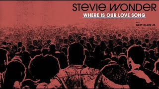 Watch Stevie Wonder Where Is Our Love Song feat Gary Clark Jr video