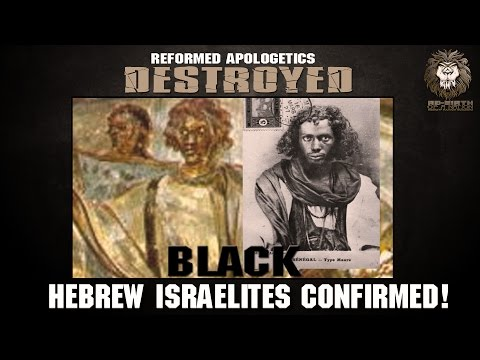 REFORMED APOLOGETICS DESTROYED: HEBREW ISRAELITES CONFIRMED DOCUMENTARY
