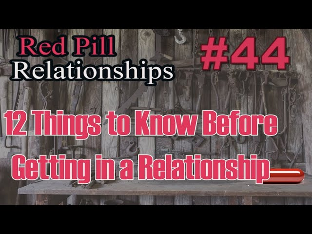 12 Things to Know Before Getting in a Relationship -  Red Pill Relationships #44