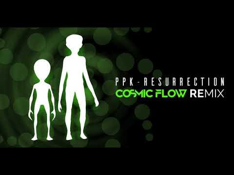 PPK   RESURRECTION COSMIC FLOW REMIX