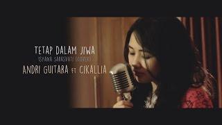 Tetap Dalam Jiwa (Isyana cover ) - Andri Guitara ft Cikallia