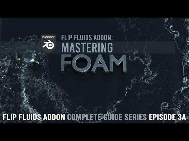 FLIP Fluids Addon | Mastering FOAM (3a)