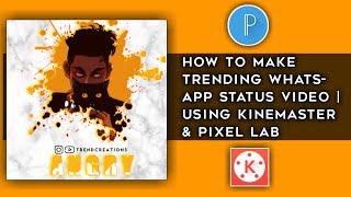 How To Make Trending Whatsapp Status | Using Kinemaster & Pixel lab | Trend Creations |