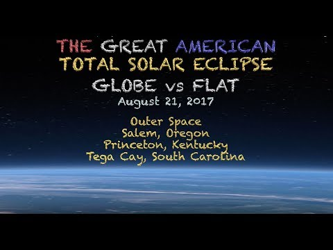 Globe Earth vs Flat Earth - The Great American Eclipse August 21, 2017 4k