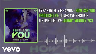 vybz-kartel-how-can-you-official-audio-ft-ishawna