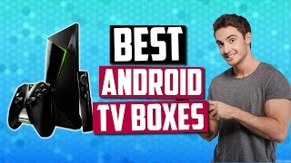 Best Android TV Boxes in 2019 - For Streaming, Gaming, Movies & More!