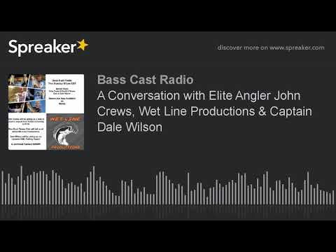 A Conversation with Elite Angler John Crews, Wet Line Productions & Captain Dale Wilson (part 5 of 6