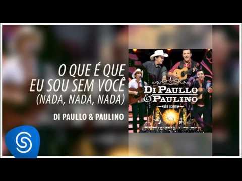 Di Paullo & Paulino - O Que é Que Eu Sou Sem Você Nada, Nada, Nada (Não Desista) [Áudio Oficial]