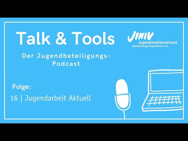 Folge 16 | Jugendarbeit Aktuell - Talk & Tools - der Jugendbeteiligungspodcast